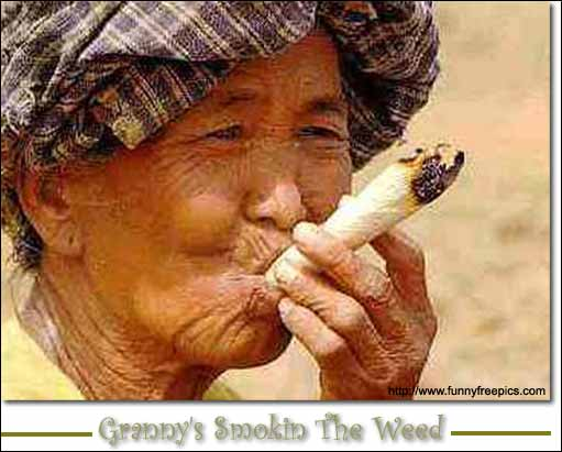 Grandma has the best weed